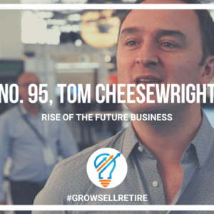 Tom Cheesewright, Grow, Sell and Retire Podcast