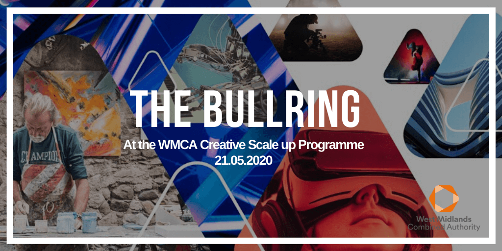 The BullRing at The WMCA Creative Scale Up Programme 21.05.2020